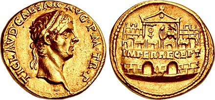 "Aureus of Claudius, struck at the Lugdunum (Lyon) mint, dated 41-42. The depiction on the reverse meant to commemorate the ""reception of the emperor"" (imperator receptus) at the Praetorian Camp and the protection the Praetorian Guard afforded Claudius in the days following the assassination of Caligula. Issued over a number of years in both gold and silver, these type of coins were struck to serve as part of the annual military payments Claudius had promised the Guard in return for their role in raising him to the throne Aureus of emperor Claudius.jpg"