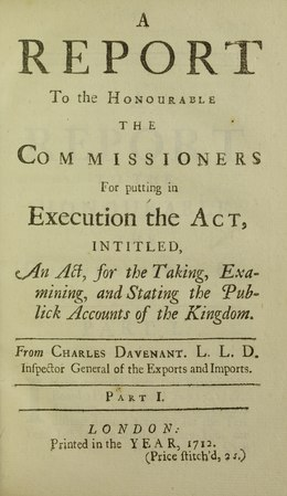 Avenant - Report to the honourable the commissioners for putting in execution the act, intitled, an act, for the taking, examining, and stating the publick accounts of the kingdom , 1712 - 5487536.tif
