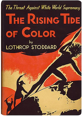 Yellow Peril - The eugenic racialism proposed in The Rising Tide of Color Against White World-Supremacy (1920), by Lothrop Stoddard, presents either China or Japan as uniting the Oriental races to invade, conquer and subjugate the Western world.