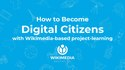 How to Become Digital Citizens with Wikimedia-based project-learning.pdf