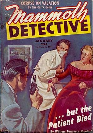 "William Hamling (publisher) - Hamling's ""But the Patient Died"" was the cover story for the January 1946 issue of Mammoth Detective"