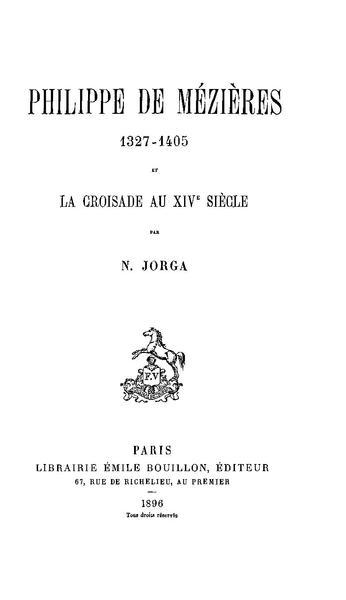 File:Nicolae Iorga - Philippe de Mézières - 1327-1405 et la croisade au XIVe siecle.pdf