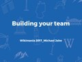 Building your team Wikimania 2017.pdf