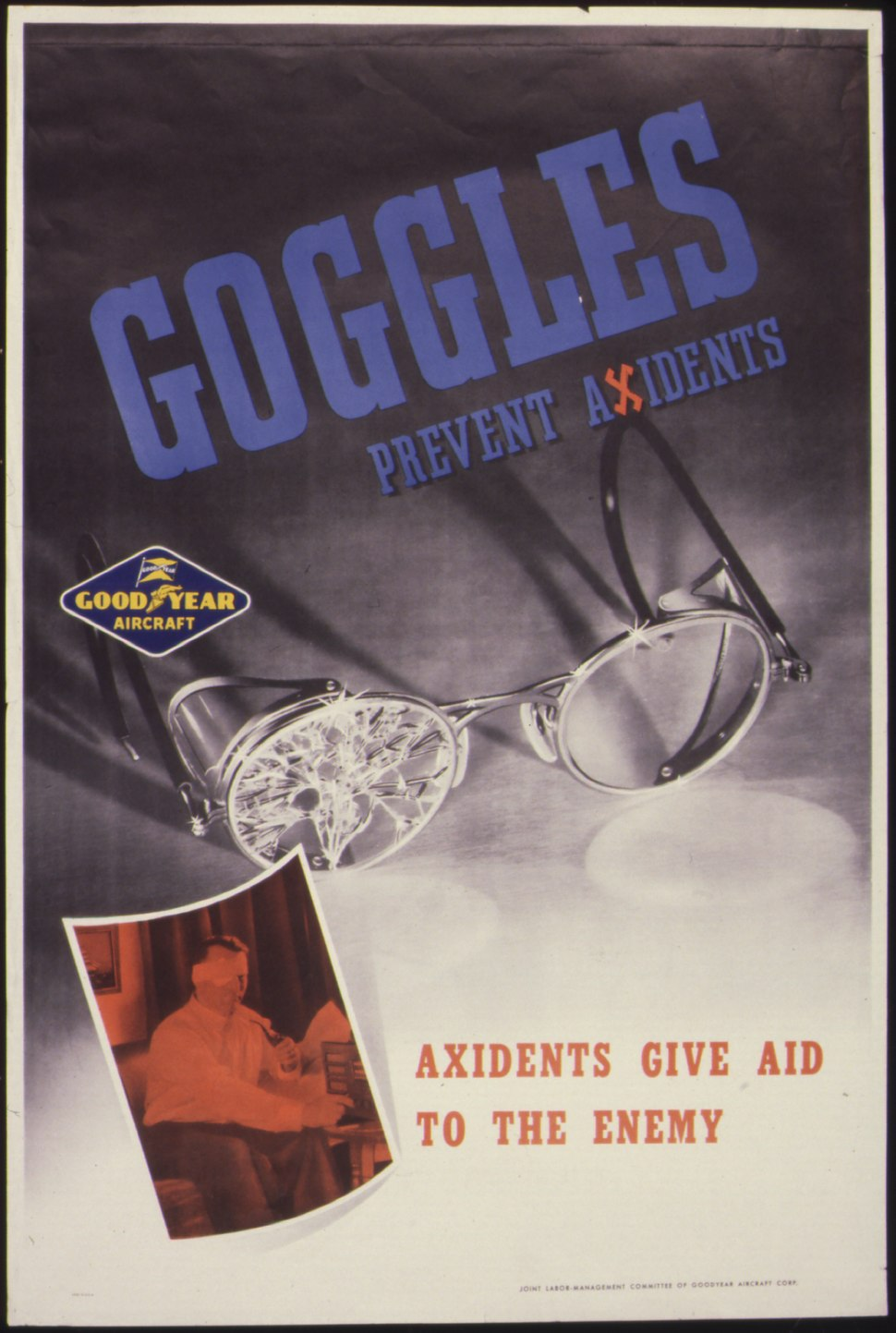 Goggles prevent axidents (sic). Axidents (sic) give aid to the enemy. - NARA - 535353