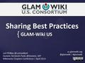 WMCON 2014 Sharing is caring GLAM wiki us consortium by Lori and Dominic.pdf