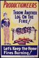 Productioneers Throw Another Log on the Fire^ Let's Keep the Home Fires Burning^ - NARA - 534500.tif