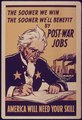 THE SOONER WE WIN THE SOONER WE'LL BENEFIT BY POST WAR JOBS. AMERICA WILL NEED YOUR SKILL - NARA - 515646.tif