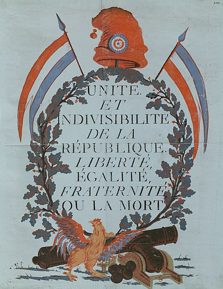 "A propaganda poster from 1793 representing the French First Republic with the slogan, ""Unity and Indivisibility of the Republic. Liberty, Equality, Fraternity or Death."" Together with symbols such as tricolour flags, phrygian cap and the gallic rooster Unite Indivisibilite de la Republique.jpg"