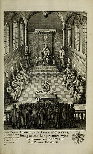 "Hugh d'Avranches, Earl of Chester - ""Hugh Lupus, Earle of Chester, sitting in his parliament with the barons and abbots of that Countie Palatine"". Engraving in 1718 edition of William Dugdale's Monasticon Anglicanum"