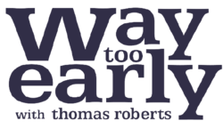 Way Too Early With Thomas Roberts Logo.PNG