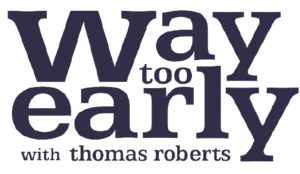 Way Too Early - Image: Way Too Early With Thomas Roberts Logo