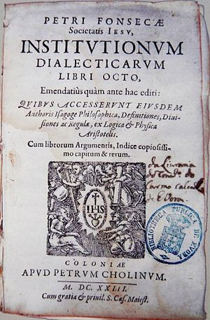 Pedro da Fonseca (philosopher) - Institutionum Dialecticarum, first edition published in Cologne, 1623