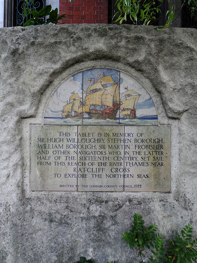 Hugh Willoughby, Stephen Borough, William Borough, and Martin Frobisher white plaque - This tablet is in memory of Sir Hugh Willoughby, Stephen Borough, William Borough, Sir Martin Frobisher and other navigators who in the latter half of the sixteenth century set sail from this reach of the River Thames near Ratcliff Cross to explore the northern seas