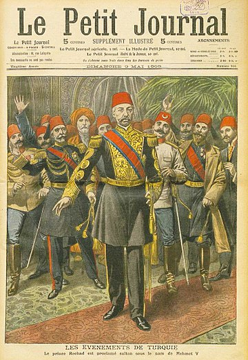 Mehmed V was proclaimed Sultan of the Ottoman Empire after the Young Turk Revolution. Le Petir Journal, Proclamation of Mehmed V.jpg