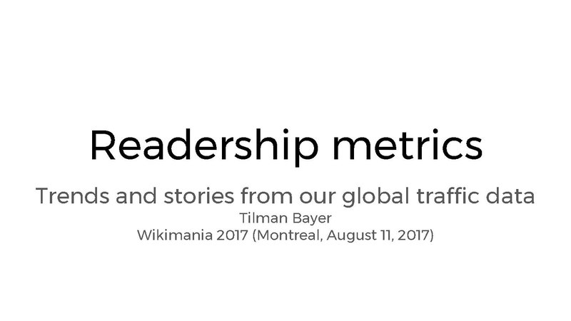 File:Readership metrics. Trends and stories from our global traffic data (Wikimania 2017 presentation).pdf