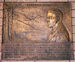 "Stephen Mather - Bronze plaque at Zion National Park, Great Basin National Park and Acadia National Park: ""He laid the foundation of the National Park Service, defining and establishing the policies under which its areas shall be developed and conserved unimpaired for future generations. There will never come an end to the good that he has done."""