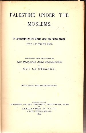 Guy Le Strange - Palestine Under the Moslems: A Description of Syria and the Holy Land from A.D. 650 to 1500