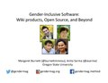 Gender-Inclusive Software - Wiki products, Open Source, and Beyond by Prof Margaret Burnett and Dr Anita Sarma.pdf