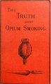 The truth about opium smoking - with illustrations of the manufacture of opium, etc (IA b28088141).pdf