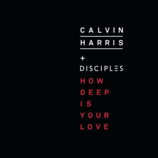 How Deep Is Your Love (Calvin Harris and Disciples song) 2015 single by Calvin Harris and Disciples