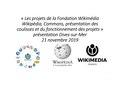 Dives intervention 21 novembre 19 Les projets de la Fondation Wikimédia Wikipédia Commons présentation des coulisses et du fonctionnement des projets.pdf