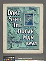 Don't send the organ man away; words and music by Jas. Thonton (NYPL Hades-1926380-1954448).jpg