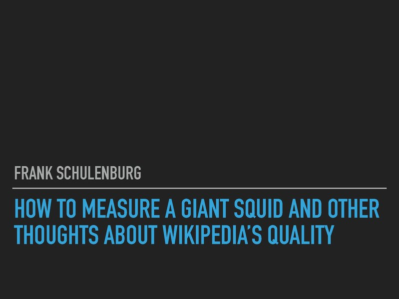 Datei:How to measure a giant squid and other thoughts about Wikipedia's quality (Wikimania 2019).pdf