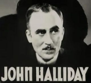 John Halliday (actor) 1880–1947; American stage and screen actor