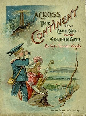 Kate Tannatt Woods - Cover of Across the Continent from Cape Cod to the Golden Gate by Kate Tannatt Woods, 1897