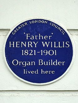 Father henry willis 1821 1901 organ builder lived here