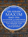 SIR HIRAM MAXIM 1840-1916 INVENTOR and ENGINEER designed and manufactured THE MAXIM GUN in a workshop on these premises.jpg
