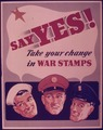 SAY YES^ TAKE YOUR CHANGE IN WAR STAMPS^ - NARA - 515353.tif