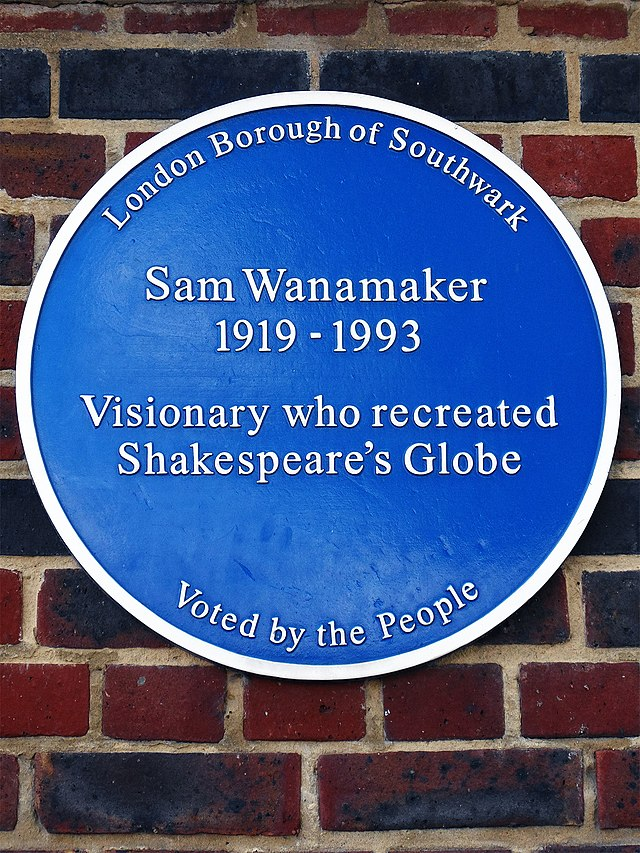 Sam Wanamaker blue plaque - Sam Wanamaker   1919-1993  Visionary who recreated   Shakespeare's Globe
