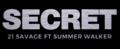 Secret - 21 Savage ft Summer Walker.png
