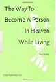 The Way To Become A Person In Heaven Whlie Living.jpg