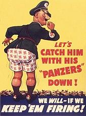 """Un dessin datant de la Seconde Guerre mondiale. Sur fond jaune, une caricature d'Adolf Hitler se tient debout, de dos, tête de profil, regard tourné vers la droite et l'air ahuri. L'homme porte un uniforme nazi vert sans pantalon; on voit son caleçon blanc parsemé de croix gammées rouges. À ses pieds, s'étale sur toute la largeur du dessin un tas de chars en mauvais état. À sa droite, sur le fond jaune, est inscrit en rouge: «Let's catch him with his """"Panzers"""" down!». Au bas de l'affiche, sur une bande bleu foncé (sous les pieds de Hitler), on peut lire l'inscription en caractères blancs: «we will – if we keep'em firing!»."""