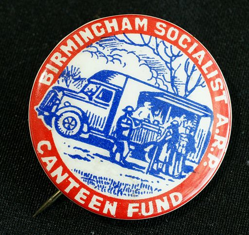 Badge reads 'Birmingham Socialist A.R.P. Canteen fund' and has a drawing of ARP wardens being served at a mobile canteen