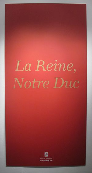 "Crown dependencies - ""La Reine, Notre Duc"" (The Queen, Our Duke): title of a Diamond Jubilee exhibition at the Jersey Arts Centre in 2012"