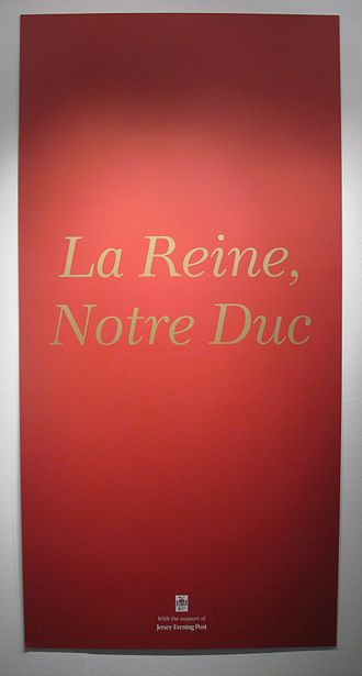 "Duke of Normandy - ""La Reine, Notre Duc"": title of a Diamond Jubilee exhibition at the Jersey Arts Centre"