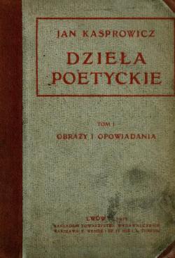 Dzieła Poetyckie Tom 1najpierwsze Poezye Z Rękopisu
