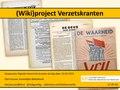 Korte presentatie (10 min) over Wikiproject Verzetskranten op 24-03-1015.pdf