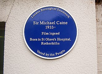 Michael Caine - A blue plaque erected in 2003 marks Caine's birthplace at St Olave's Hospital