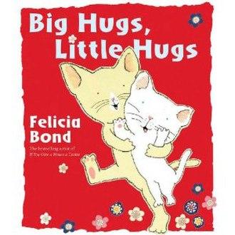 Felicia Bond - Big Hugs, Little Hugs written and illustrated by Felicia Bond