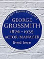 GEORGE GROSSMITH 1874-1935 ACTOR-MANAGER lived here.jpg