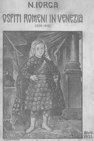Nicolae Iorga - Ospeti romeni in Venezia (1570-1610) - Una storia ch'ẻ un romanzo ed un romanzo ch'ẻ una storia