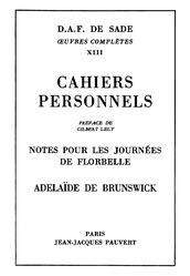 Marquis de Sade: Cahiers personnels; Notes pour les Journées de Florbelle; Adélaïde de Bruswick