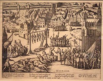 "Siege of Haarlem - ""Beleg van Haarlem"" a Dutch propaganda engraving of 1573 shows mass hangings and beheadings, and cartloads of bodies flung in the river."
