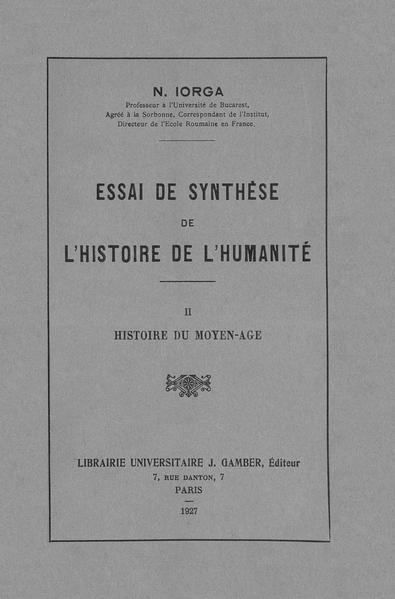 File:Nicolae Iorga - Essai de synthèse de l'histoire de l'humanité. Volumul 2 - Histoire du moyen-age.pdf