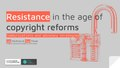 Resistance in the age of copyright reforms.pdf