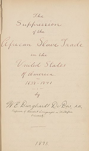 W. E. B. Du Bois - The title page of Du Bois's Harvard dissertation, Suppression of the African Slave Trade in the United States of America: 1638–1871